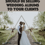 5 Reasons Why You Should Be Selling Wedding Albums to Your Clients
