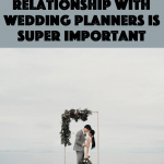 Why Having a Great Relationship with Wedding Planners is Super Important