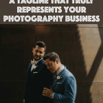 How to Create a Tagline That Truly Represents Your Wedding Photography Business