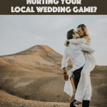 Are Destination Weddings Hurting Your Local Wedding Game?